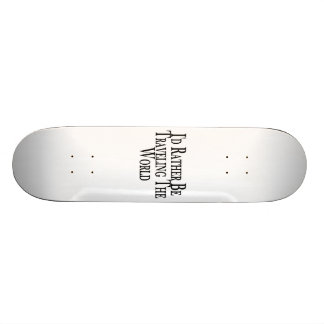 Rather Be Traveling The World Skate Board