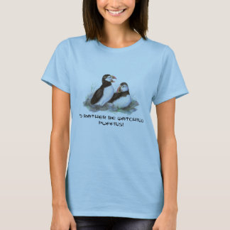 Rather be Watching Puffin, Cute Birds T-Shirt