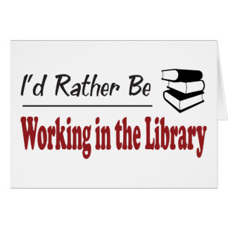 Rather Be Working in the Library Greeting Card