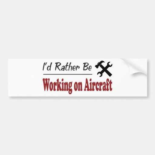 Rather Be Working on Aircraft Bumper Stickers