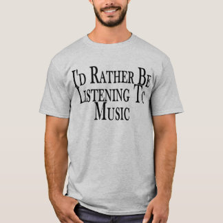 Rather Listen To Music Tee Shirt