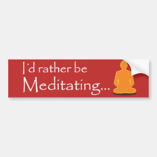 Rather meditate bumper stickers
