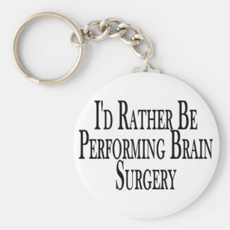 Rather Perform Brain Surgery Key Ring
