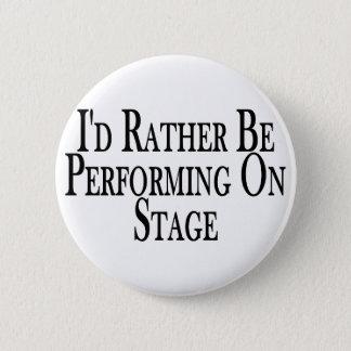 Rather Perform On Stage 6 Cm Round Badge