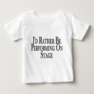 Rather Perform On Stage Baby T-Shirt