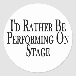 Rather Perform On Stage Classic Round Sticker