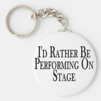 Rather Perform On Stage Key Ring