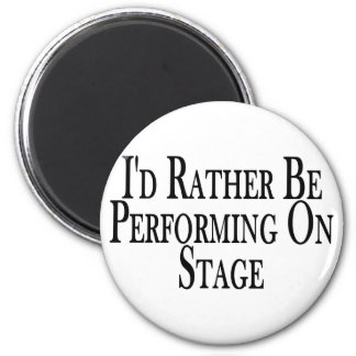 Rather Perform On Stage Magnet