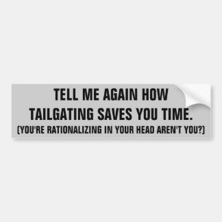 Rationalize Tailgating. I Can't Hear You Bumper Sticker