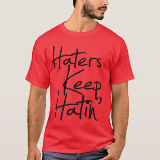 RawHustle: Haters Keep Hatin' T-Shirt