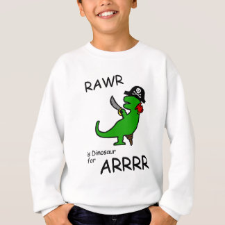 RAWR is Dinosaur for ARRR (Pirate Dinosaur) Sweatshirt