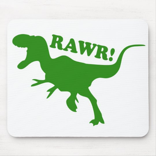 RAWR is how Dinosaurs say I love you Mouse Pad