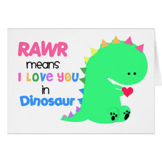 RAWR Means I love you in Dinosaur Card #1