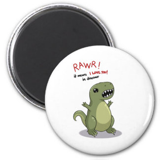 Rawr Means I love you in Dinosaur Magnet