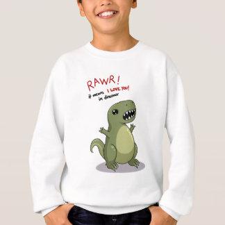 Rawr Means I love you in Dinosaur Sweatshirt