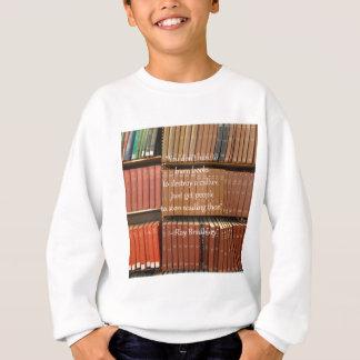Ray Bradbury Quotation about Books Sweatshirt