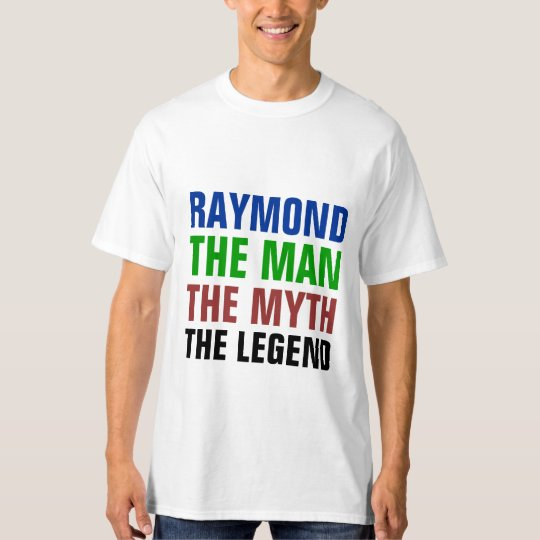 Raymond the man, the myth, the legend T-Shirt
