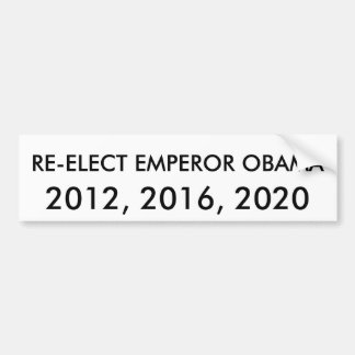 RE-ELECT EMPEROR OBAMA, 2012, 2016, 2020 BUMPER STICKER