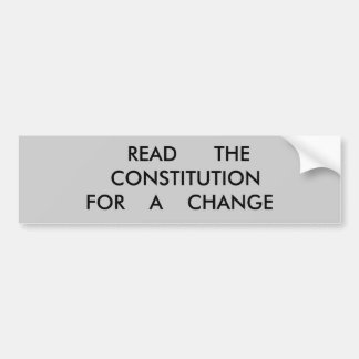 READ THE CONSTITUTION For A CHANGE Bumper Sticker
