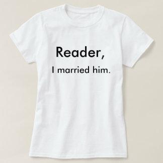 Reader, I married him. T-Shirt