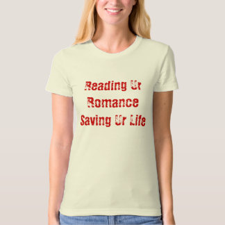 Reading Ur Romance Saving Ur Life T-Shirt