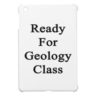 Ready For Geology Class iPad Mini Cases