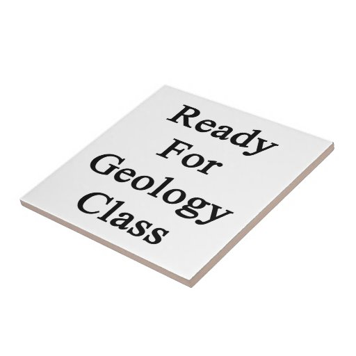 Ready For Geology Class Ceramic Tile