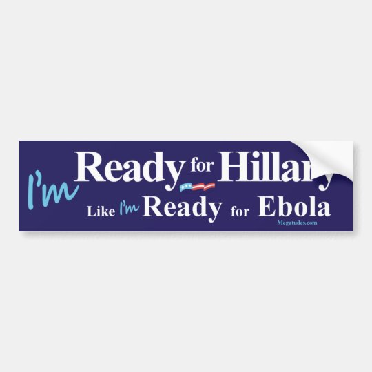 Ready for Hillary Like I'm Ready for Ebola Bumper Sticker