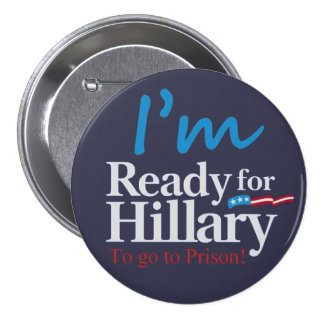 ready For Hillary .... To go to Prison 7.5 Cm Round Badge