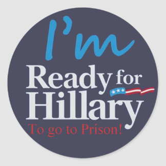 Ready For Hillary .... To go to Prison Round Sticker