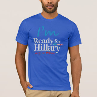 Ready For Hillary .... To go to Prison T-Shirt