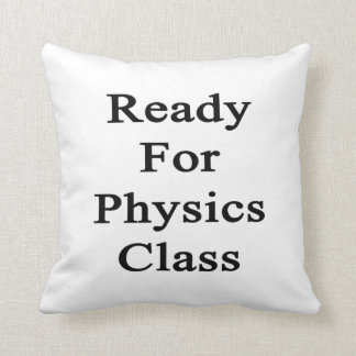 Ready For Physics Class Cushion