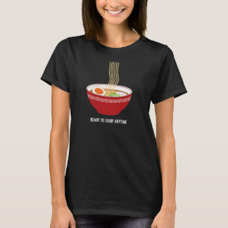 Ready to Slurp Ramen Anytime T-Shirt (Dark)