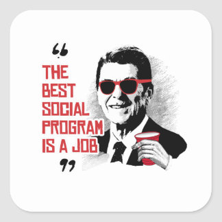 Reagan Quote - The Best Social Program is a job Square Sticker