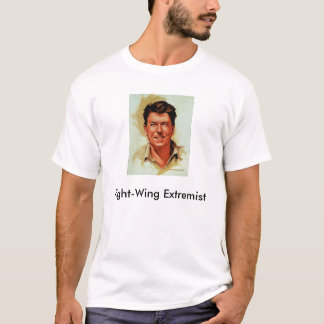 Reagan, Right Wing Extremist T-Shirt