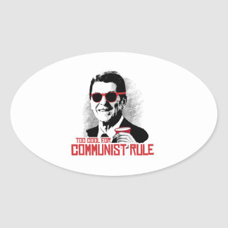 Reagan - Too Cool for Communist Rule Oval Sticker