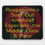 Reaganomics Sold Out America Mousepads