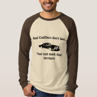 Real Cadillacs don't leak. T-Shirt