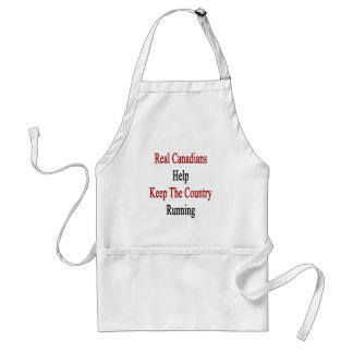 Real Canadians Help Keep The Country Running Standard Apron