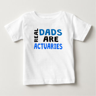 Real Dads Are Actuaries Baby T-Shirt