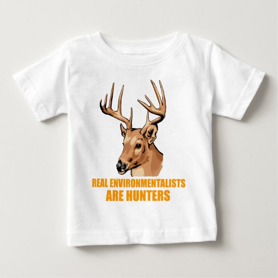 Real Environmentalists Are Hunters Baby T-Shirt