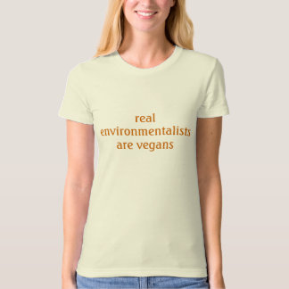 real environmentalists are vegans T-Shirt