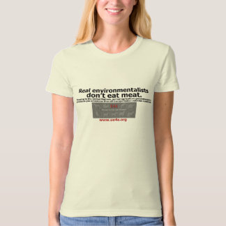 real environmentalists don't eat meat T-Shirt