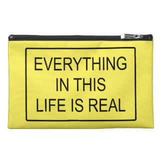 Real Everything in this life is Travel Accessories Bag
