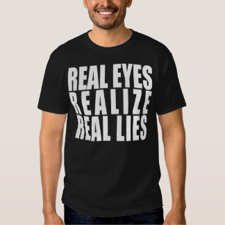 Real Eyes, Realize, Real Lies Tshirt