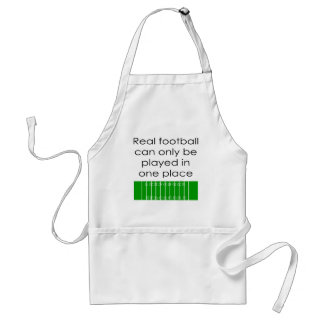 Real Football Can Only Be Played In One Place Standard Apron