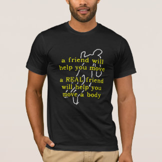 Real Friend Move A Body Funny T-Shirt Humor