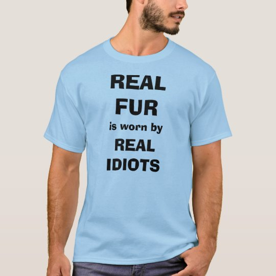 Real Fur is worn by Real Idiots T-Shirt