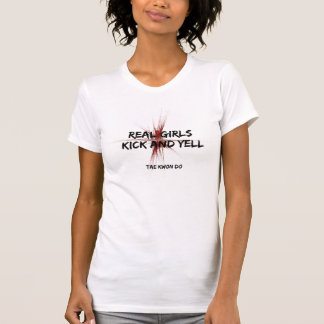 Real Girls Kick and Yell Taekwondo T-Shirt