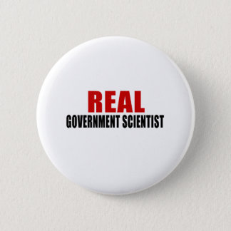REAL GOVERNMENT SCIENTIST 6 CM ROUND BADGE